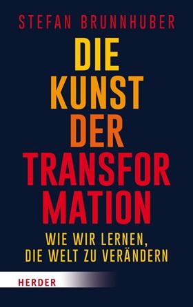 die-kunst-der-transformation-wie-wir-lernen-die-welt-zu-veraendern-978-3-451-60003-6